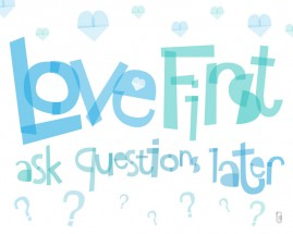 Love First, Ask Questions Later